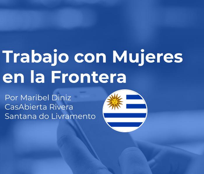 Trabajo con Mujeres en la Frontera – CasAbierta Rivera